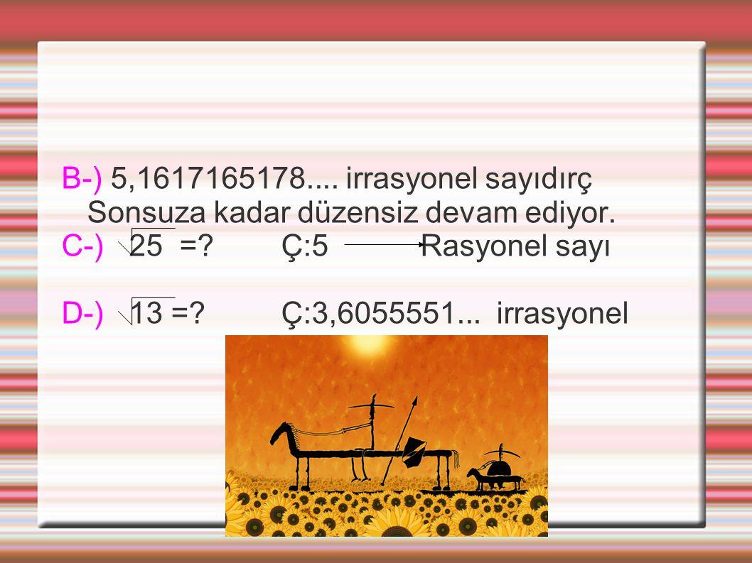 B-) 5,1617165178.... irrasyonel sayıdırç Sonsuza kadar düzensiz devam ediyor.