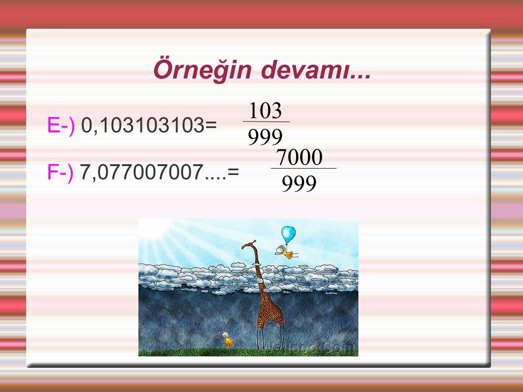 Örneğin devamı... 103 999 E-) 0,103103103= F-) 7,077007007....= 7000 999