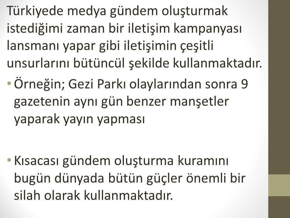 Türkiyede medya gündem oluşturmak istediğimi zaman bir iletişim kampanyası lansmanı yapar gibi iletişimin çeşitli unsurlarını bütüncül şekilde kullanmaktadır.