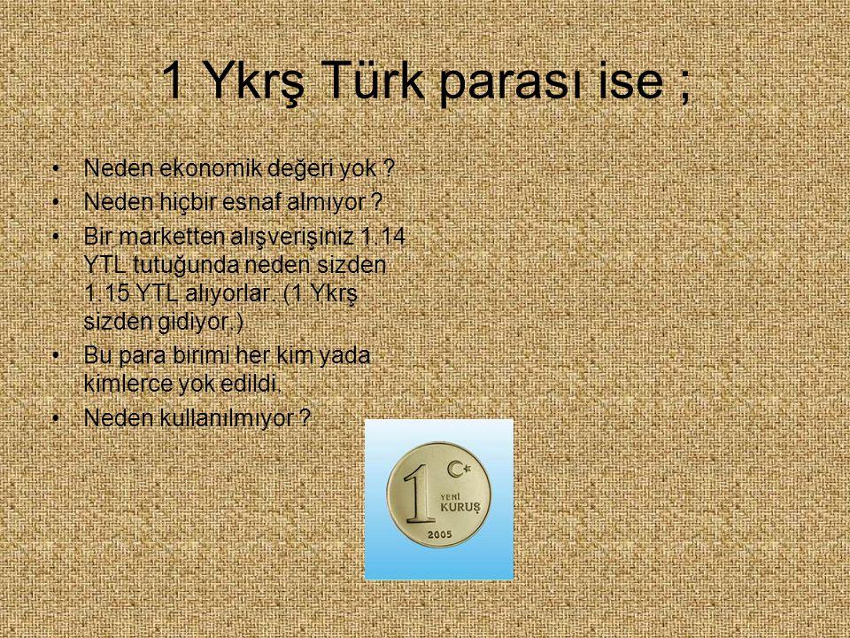1 Ykrş Türk parası ise ; Neden ekonomik değeri yok