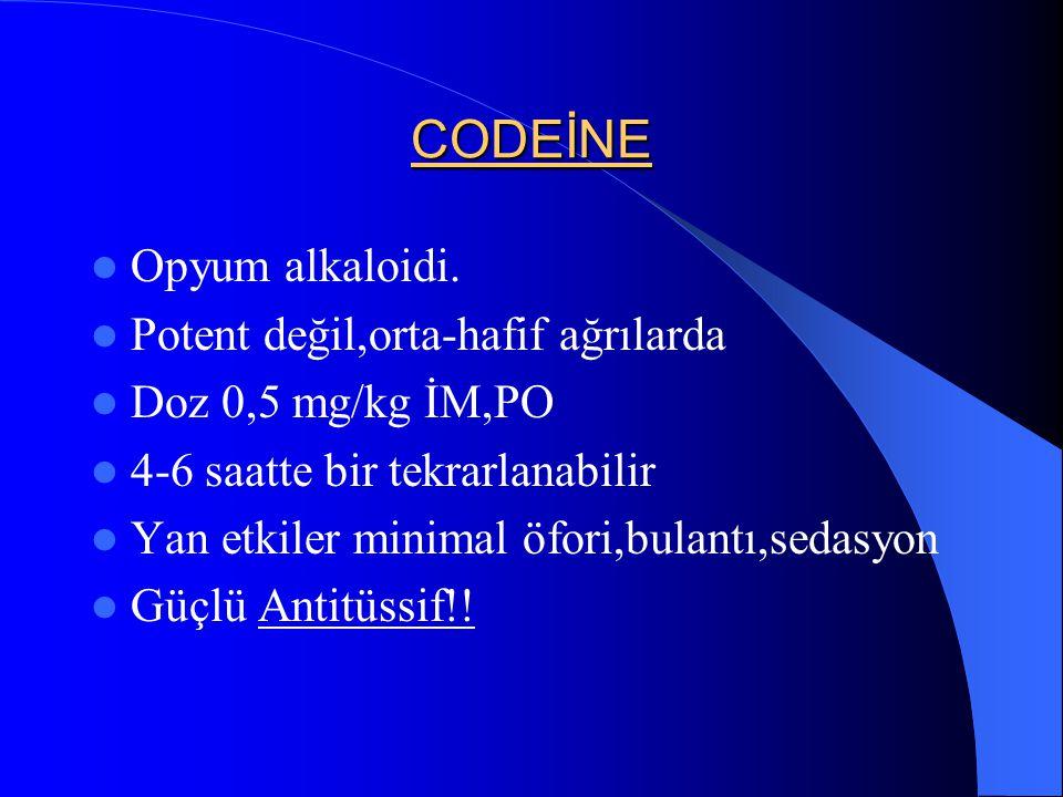 CODEİNE Opyum alkaloidi. Potent değil,orta-hafif ağrılarda