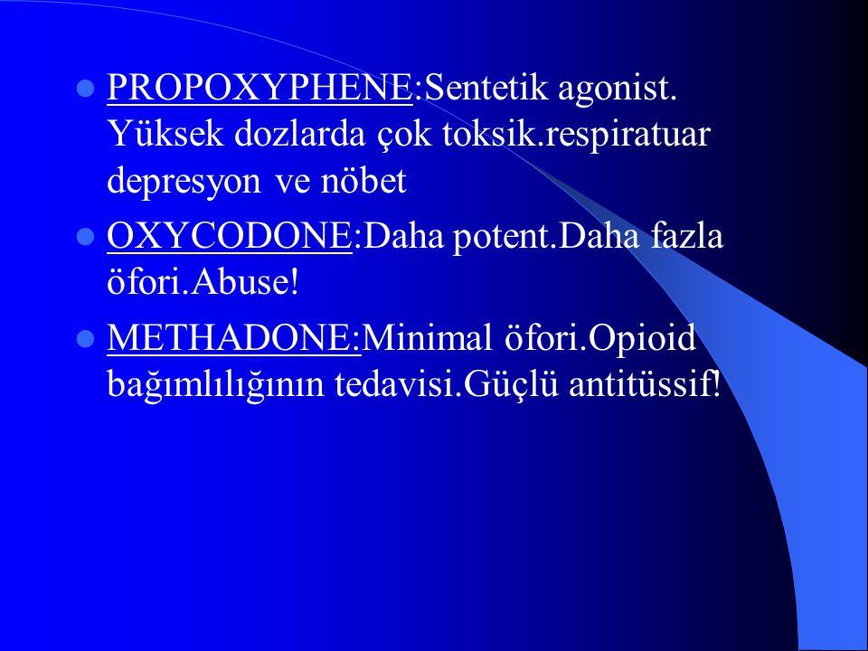 PROPOXYPHENE:Sentetik agonist. Yüksek dozlarda çok toksik