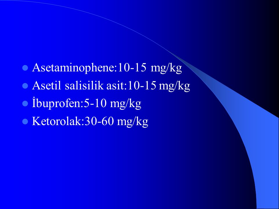 Asetaminophene:10-15 mg/kg