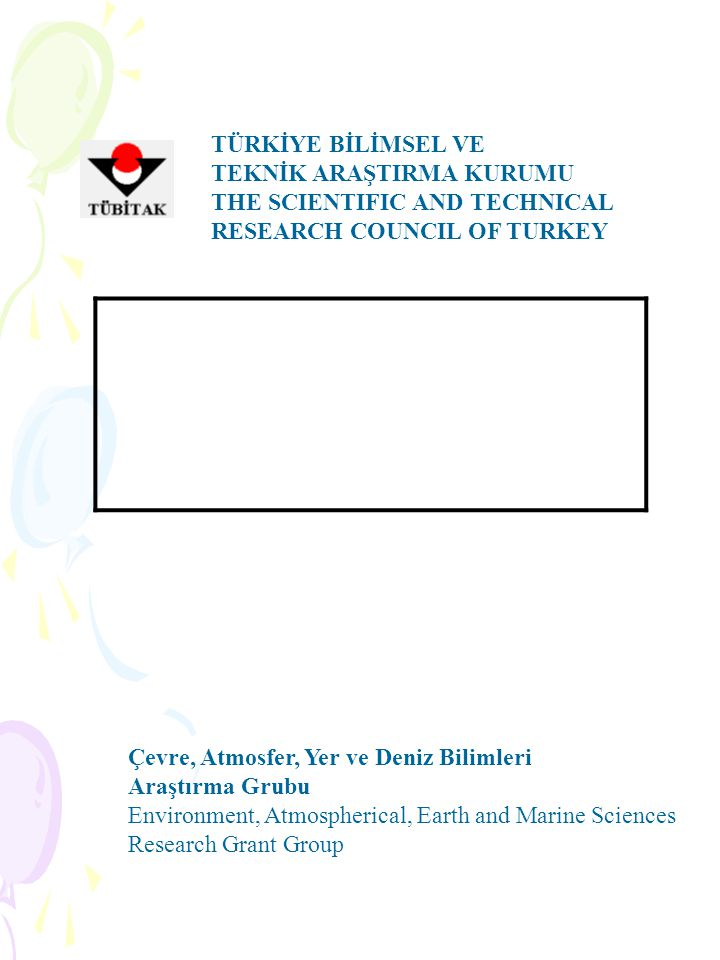 TÜRKİYE BİLİMSEL VE TEKNİK ARAŞTIRMA KURUMU. THE SCIENTIFIC AND TECHNICAL. RESEARCH COUNCIL OF TURKEY.