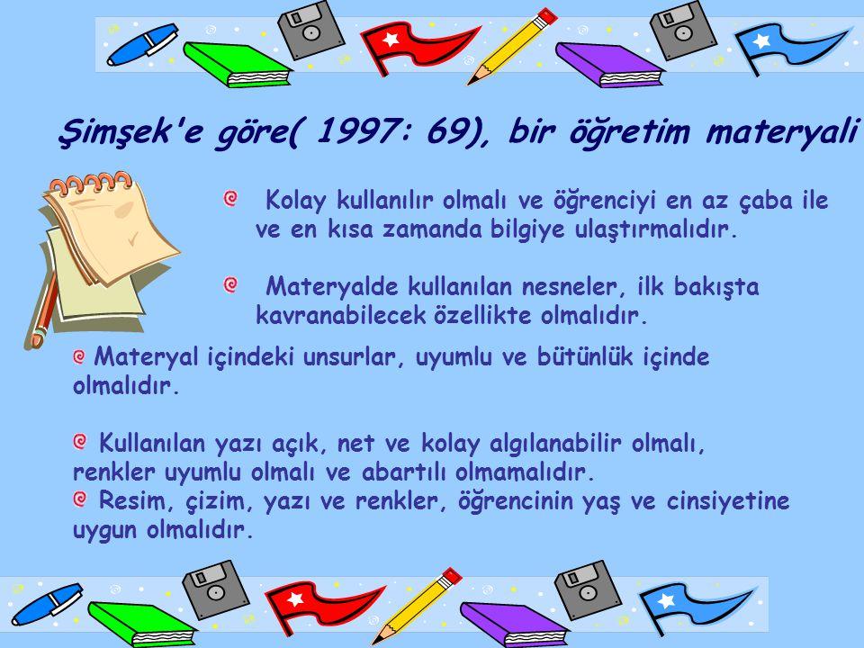 Şimşek e göre( 1997: 69), bir öğretim materyali