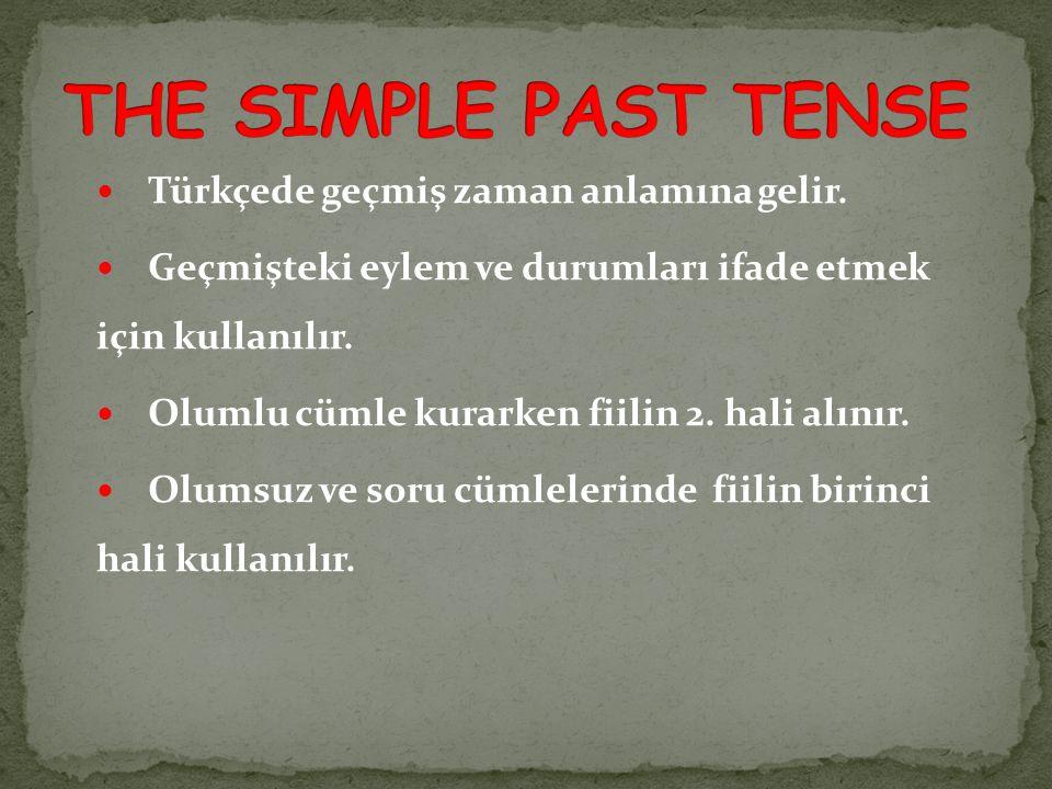 THE SIMPLE PAST TENSE Türkçede geçmiş zaman anlamına gelir.