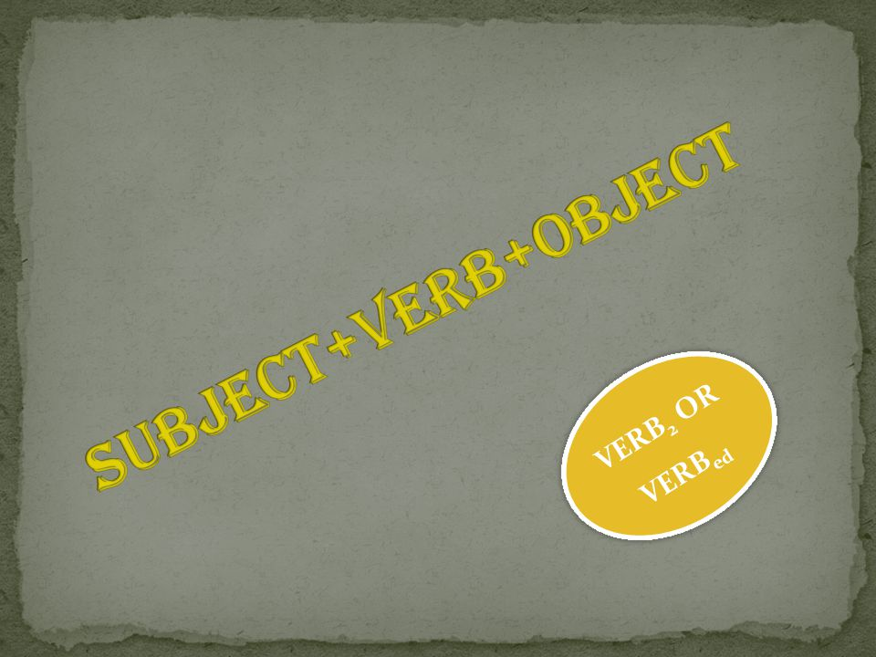 SUBJECT+VERB+OBJECT VERB2 OR VERBed