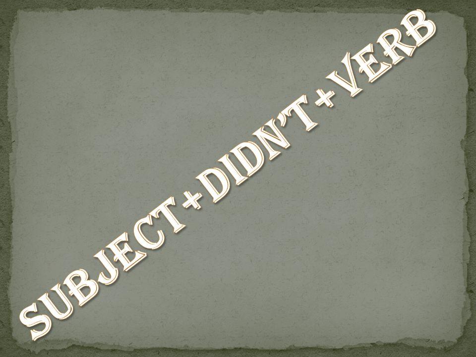 SUBJECT+DIDN'T+VERB