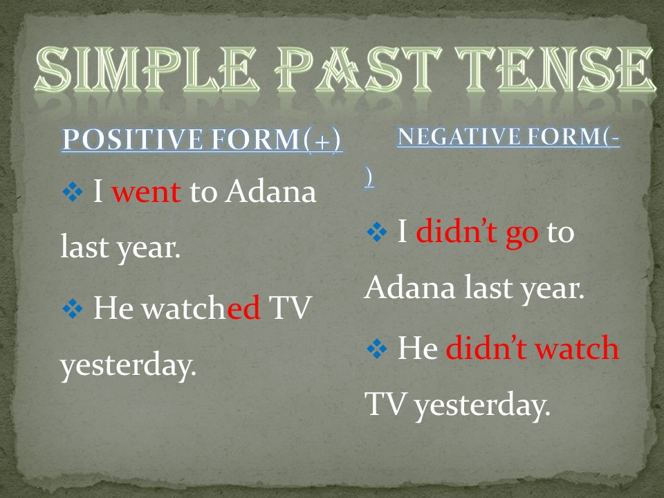 SIMPLE PAST TENSE I went to Adana last year.