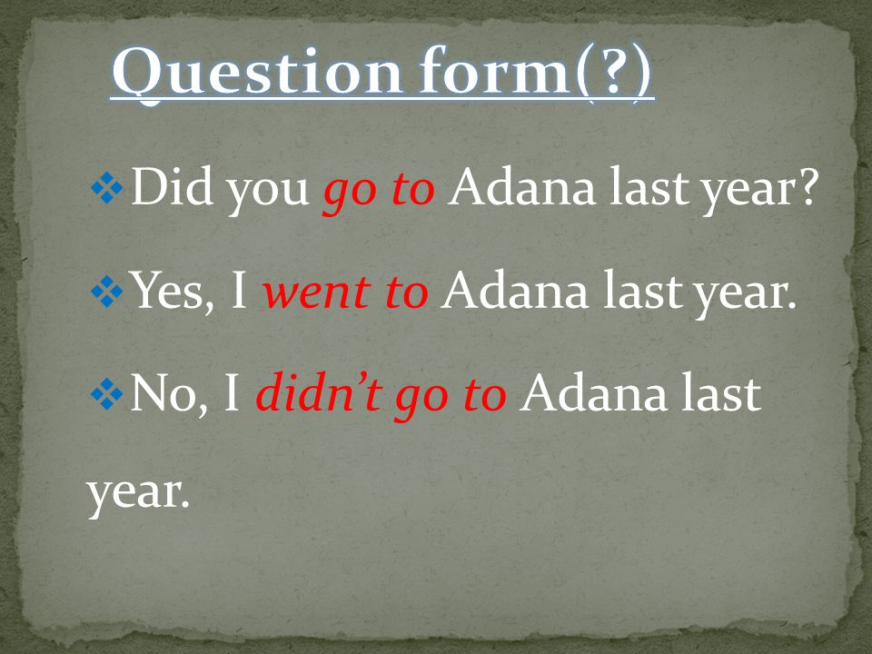 Question form( ) Did you go to Adana last year