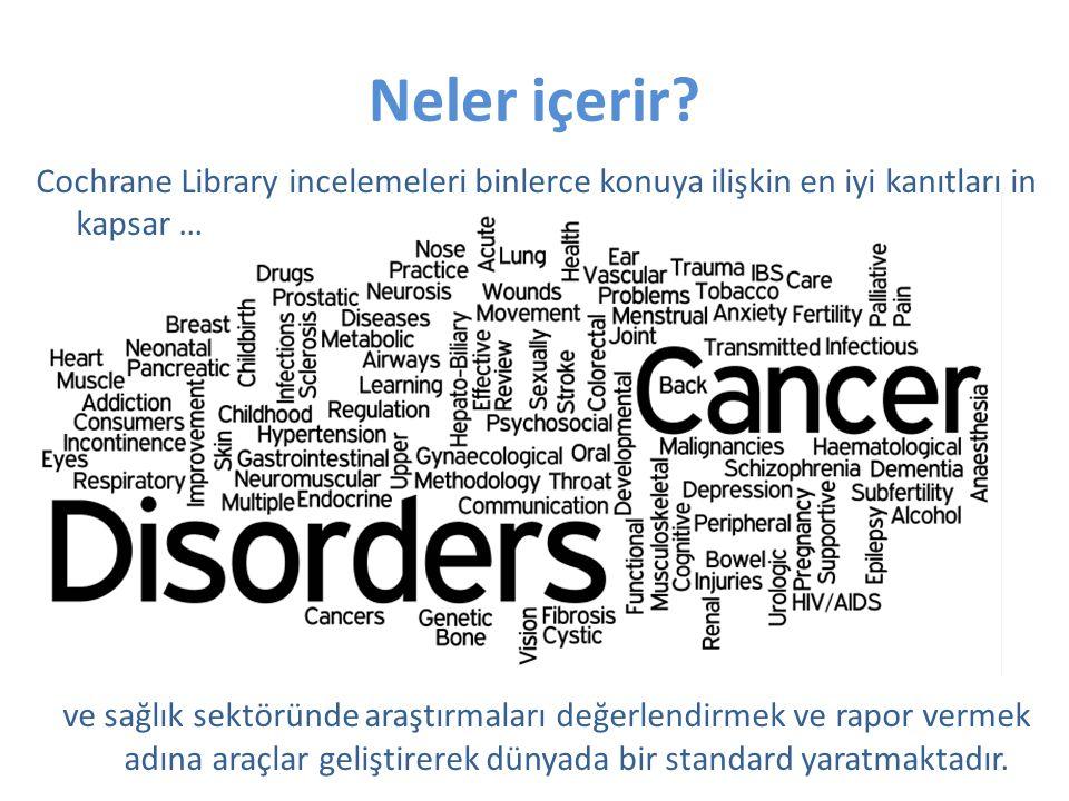 Neler içerir Cochrane Library incelemeleri binlerce konuya ilişkin en iyi kanıtları in kapsar …