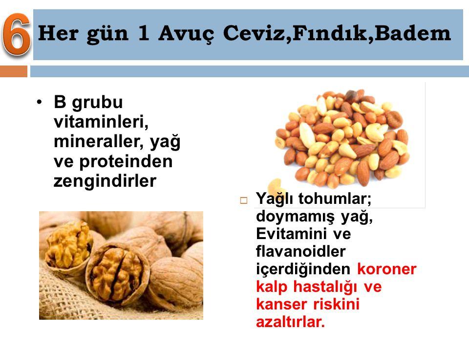 6 Her gün 1 Avuç Ceviz,Fındık,Badem