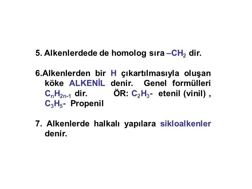 5. Alkenlerdede de homolog sıra –CH2 dir.