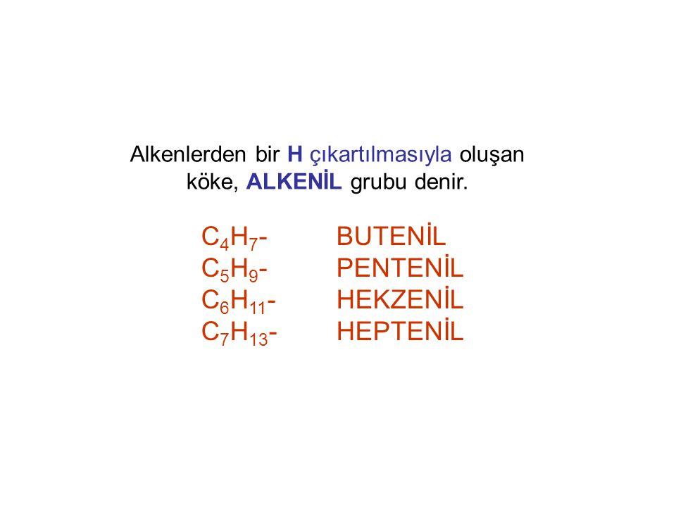 Alkenlerden bir H çıkartılmasıyla oluşan köke, ALKENİL grubu denir.