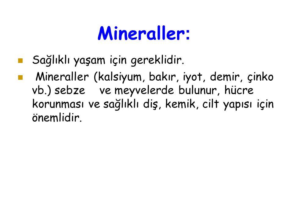 Mineraller: Sağlıklı yaşam için gereklidir.