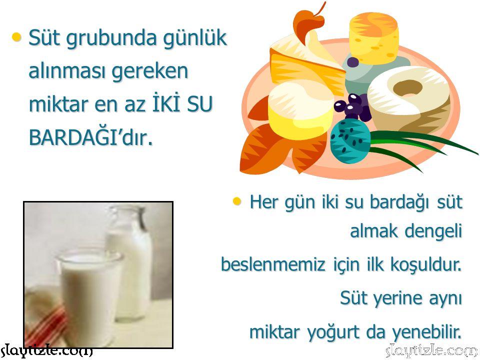 Süt grubunda günlük alınması gereken miktar en az İKİ SU BARDAĞI'dır.