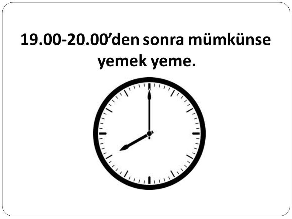 19.00-20.00'den sonra mümkünse yemek yeme.