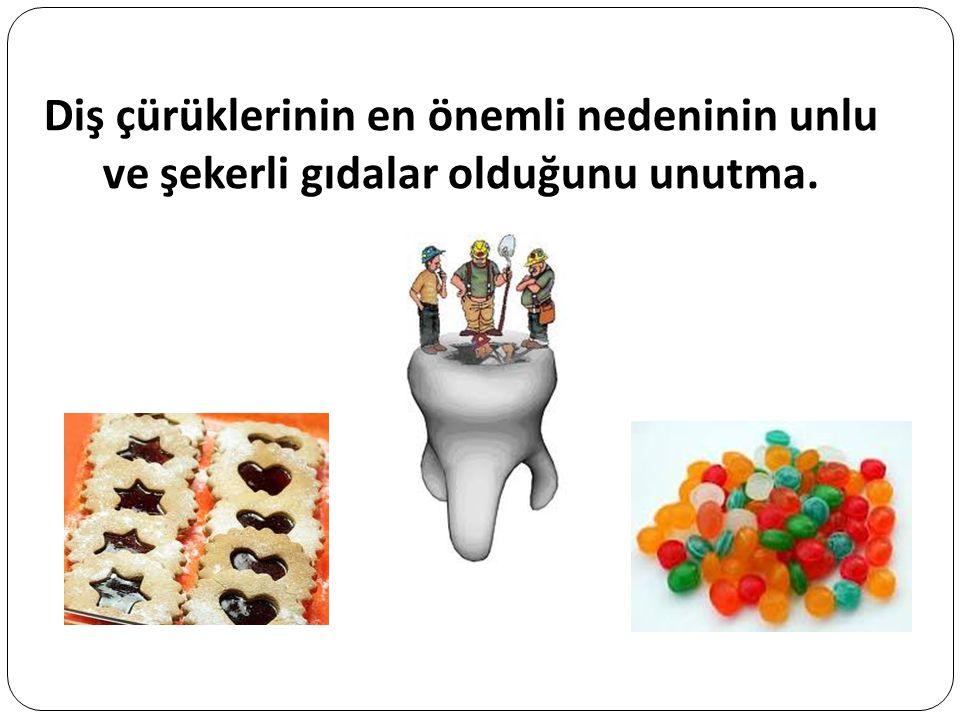 Diş çürüklerinin en önemli nedeninin unlu ve şekerli gıdalar olduğunu unutma.