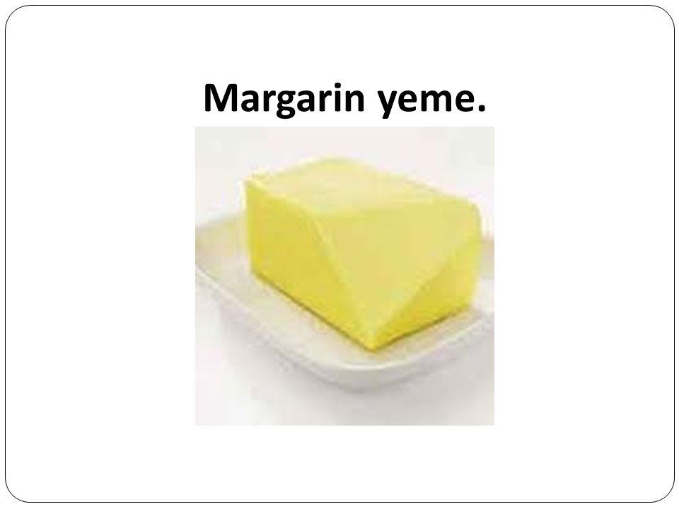 Margarin yeme.