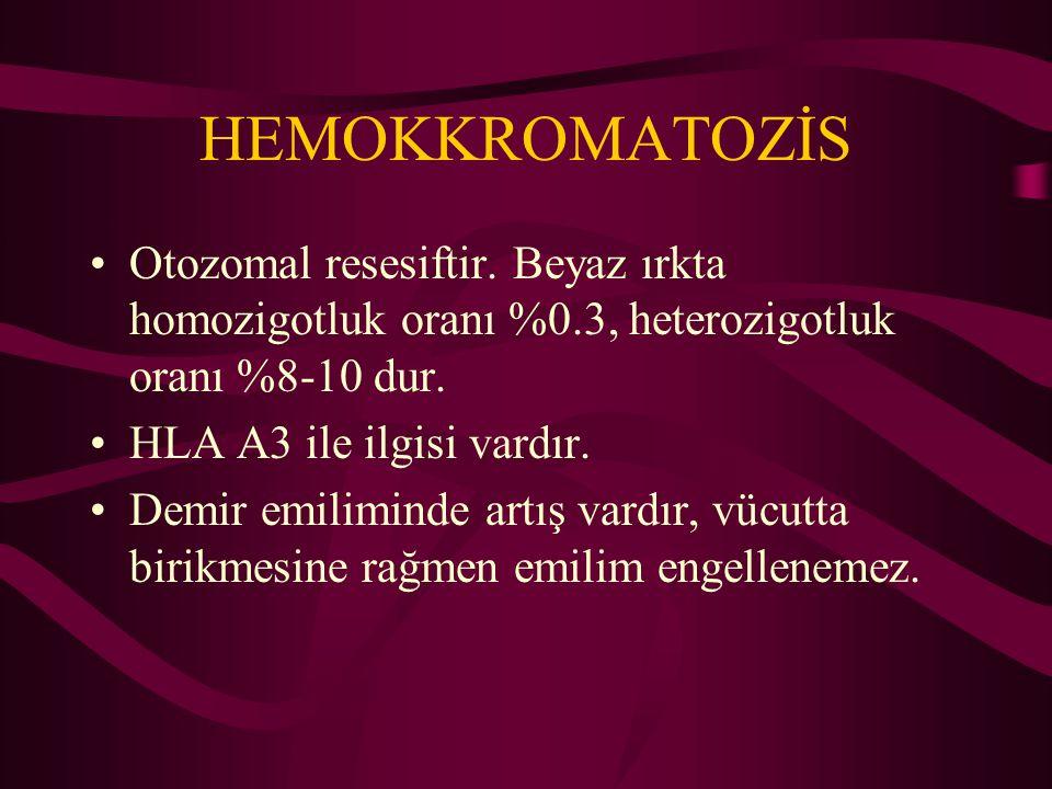 HEMOKKROMATOZİS Otozomal resesiftir. Beyaz ırkta homozigotluk oranı %0.3, heterozigotluk oranı %8-10 dur.