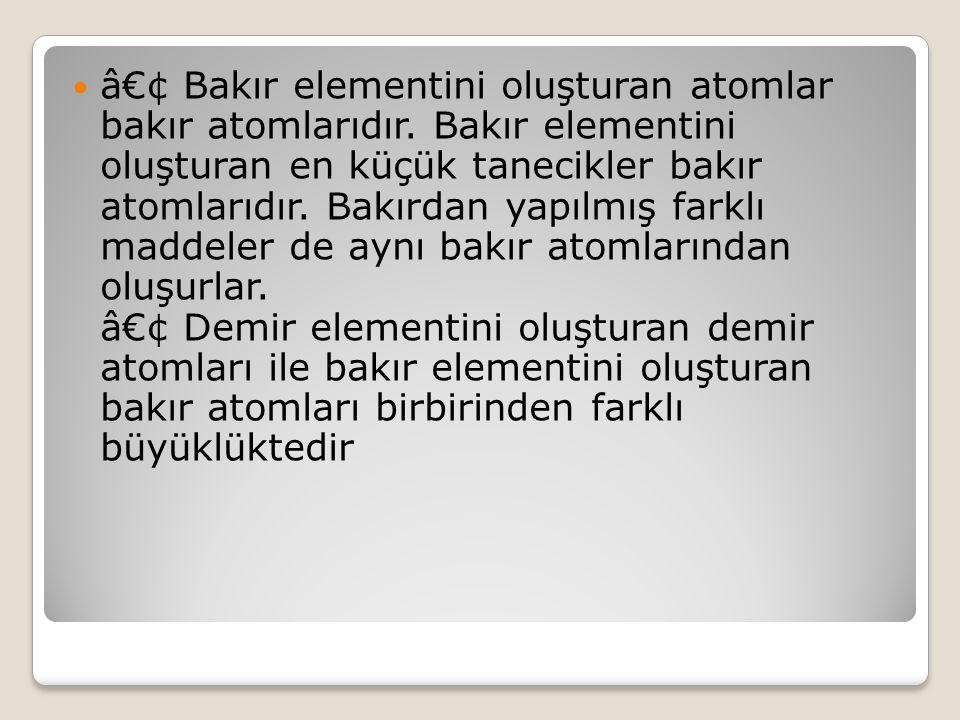 • Bakır elementini oluşturan atomlar bakır atomlarıdır