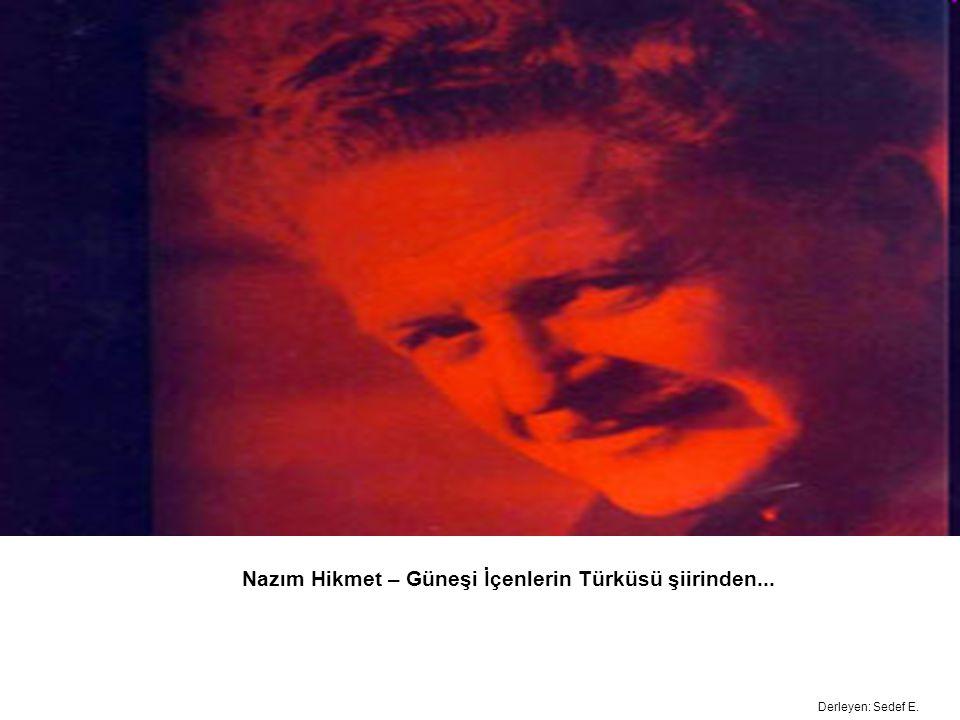 Nazım Hikmet – Güneşi İçenlerin Türküsü şiirinden...