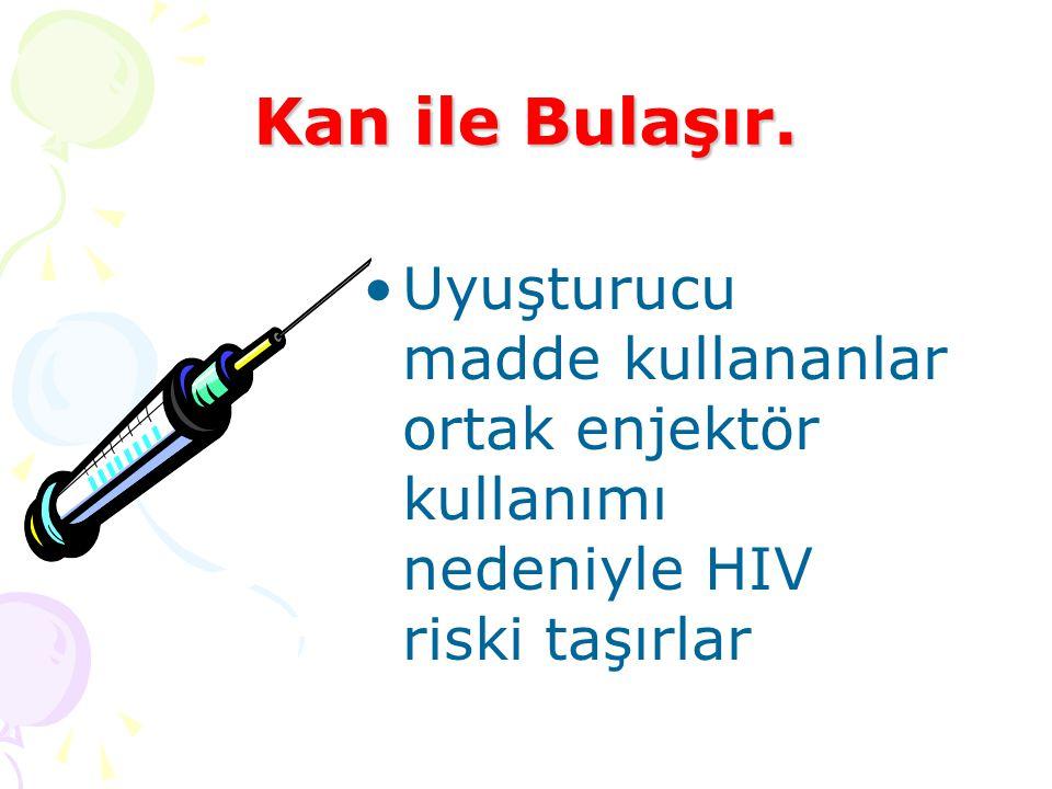 Kan ile Bulaşır. Uyuşturucu madde kullananlar ortak enjektör kullanımı nedeniyle HIV riski taşırlar