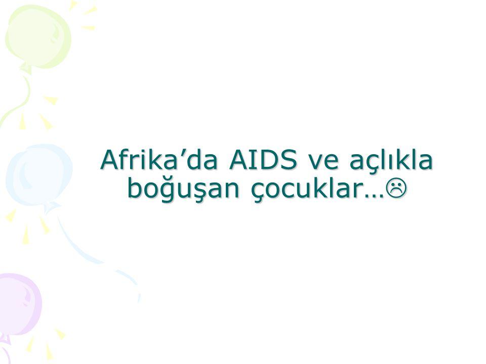 Afrika'da AIDS ve açlıkla boğuşan çocuklar…
