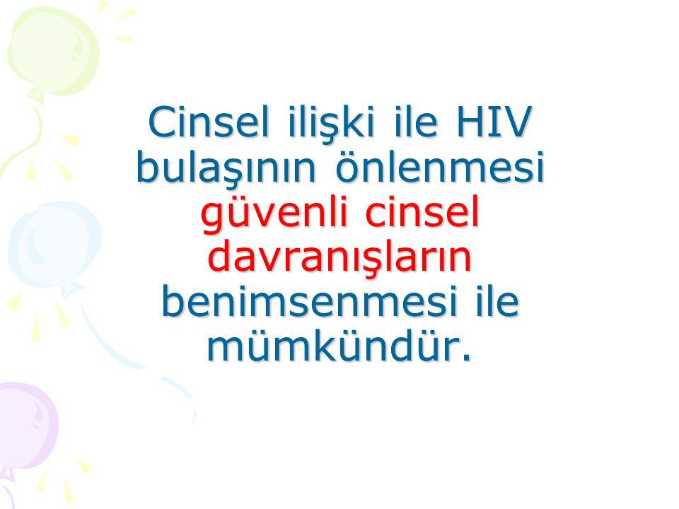 Cinsel ilişki ile HIV bulaşının önlenmesi güvenli cinsel davranışların benimsenmesi ile mümkündür.