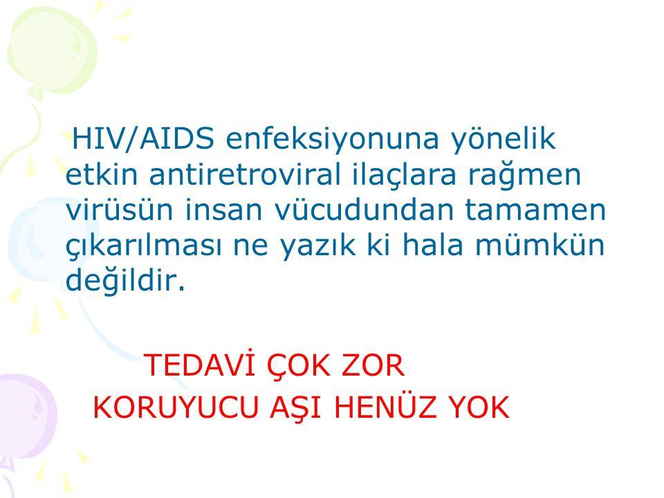 HIV/AIDS enfeksiyonuna yönelik etkin antiretroviral ilaçlara rağmen virüsün insan vücudundan tamamen çıkarılması ne yazık ki hala mümkün değildir.