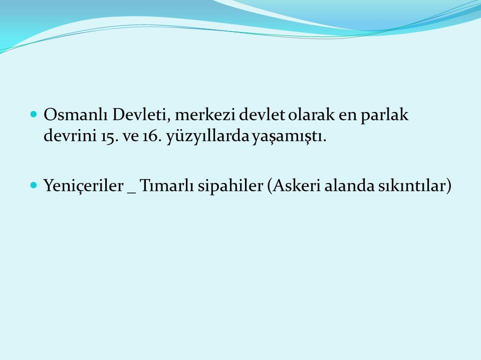 Osmanlı Devleti, merkezi devlet olarak en parlak devrini 15. ve 16