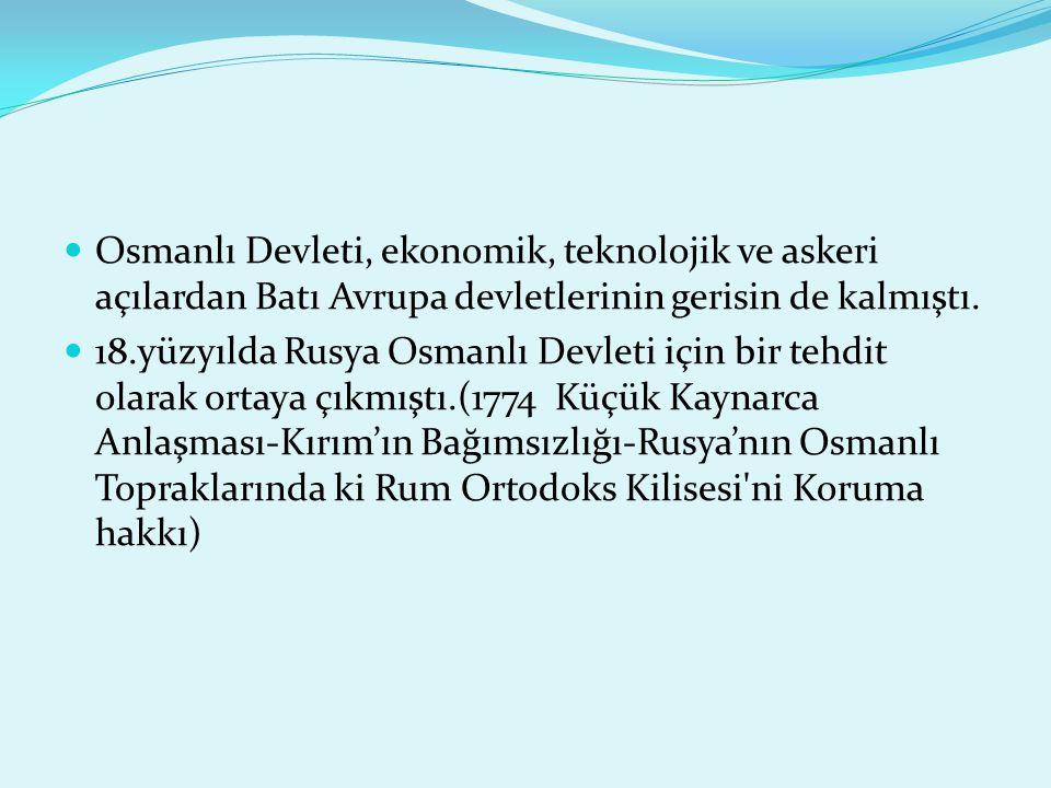 Osmanlı Devleti, ekonomik, teknolojik ve askeri açılardan Batı Avrupa devletlerinin gerisin de kalmıştı.