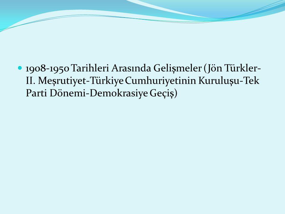 1908-1950 Tarihleri Arasında Gelişmeler (Jön Türkler-II