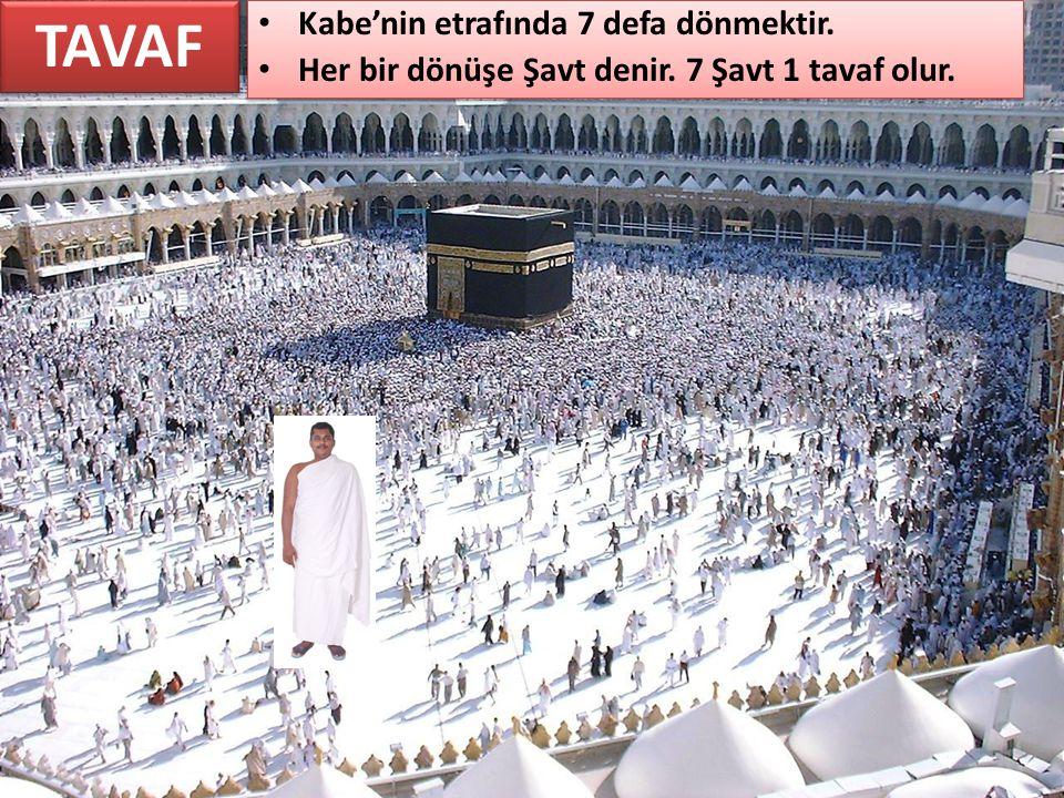 TAVAF Tavaf Kabe'nin etrafında 7 defa dönmektir.