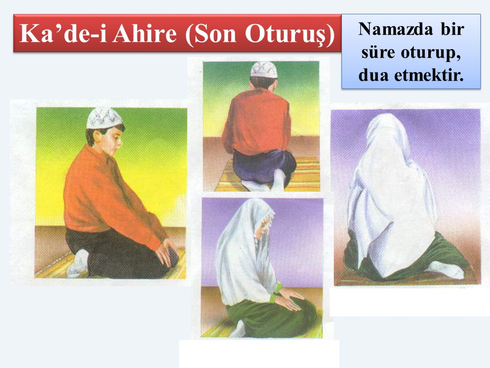 Ka'de-i Ahire (Son Oturuş) Namazda bir süre oturup, dua etmektir.