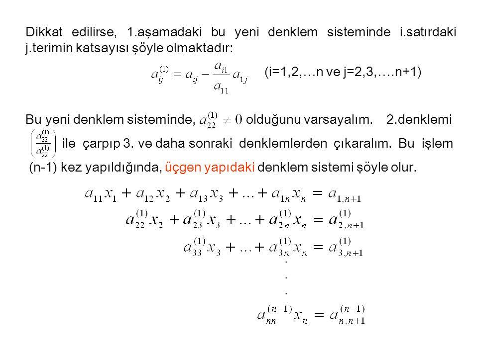Dikkat edilirse, 1.aşamadaki bu yeni denklem sisteminde i.satırdaki j.terimin katsayısı şöyle olmaktadır: