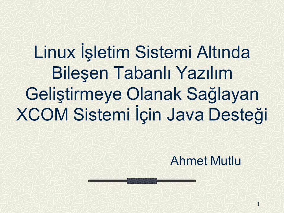 Linux İşletim Sistemi Altında Bileşen Tabanlı Yazılım Geliştirmeye Olanak Sağlayan XCOM Sistemi İçin Java Desteği
