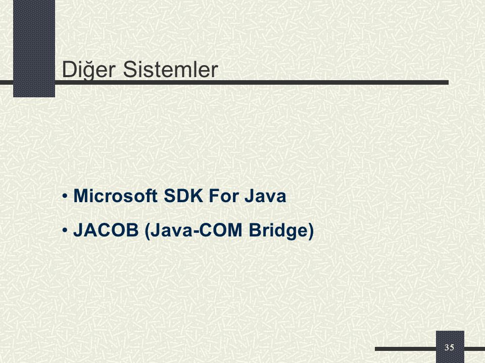 Diğer Sistemler Microsoft SDK For Java JACOB (Java-COM Bridge)