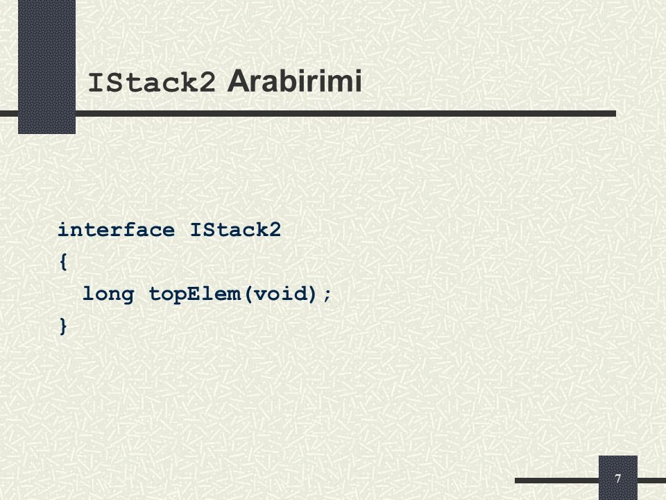 IStack2 Arabirimi interface IStack2 { long topElem(void); }