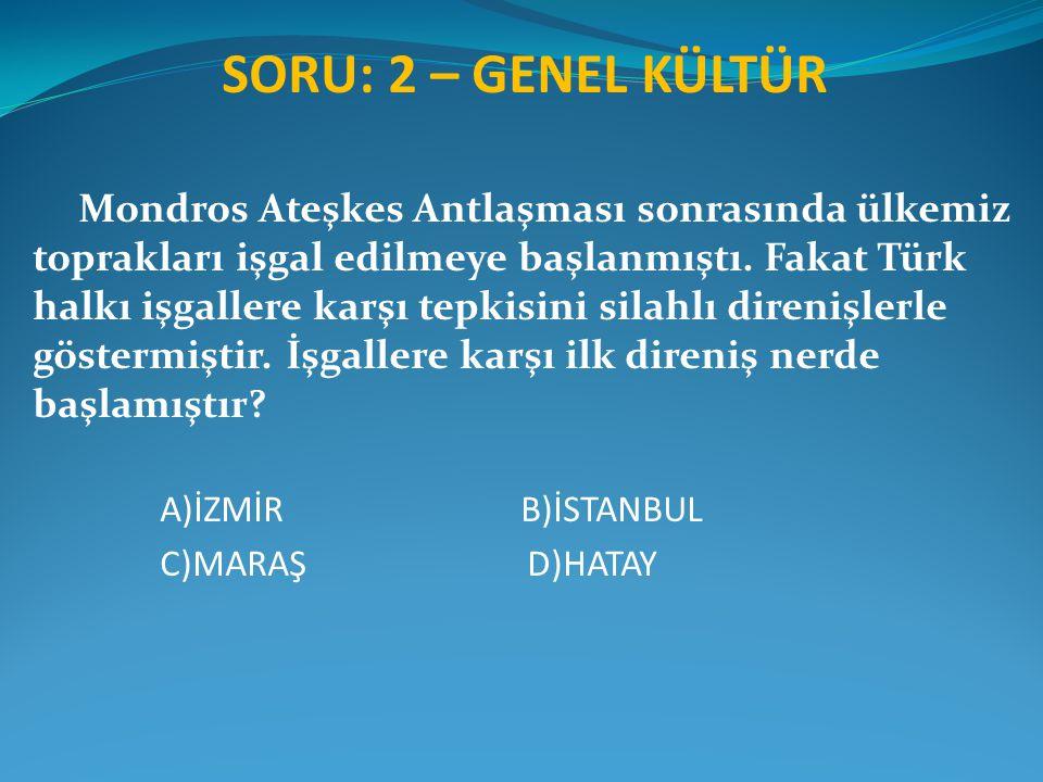 SORU: 2 – GENEL KÜLTÜR A)İZMİR B)İSTANBUL