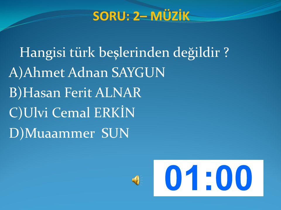 SORU: 2– MÜZİK Hangisi türk beşlerinden değildir A)Ahmet Adnan SAYGUN. B)Hasan Ferit ALNAR. C)Ulvi Cemal ERKİN.