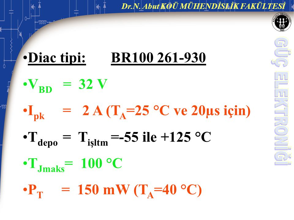 Diac tipi: BR100 261-930 VBD = 32 V. Ipk = 2 A (TA=25 °C ve 20µs için) Tdepo = Tişltm =-55 ile +125 °C.