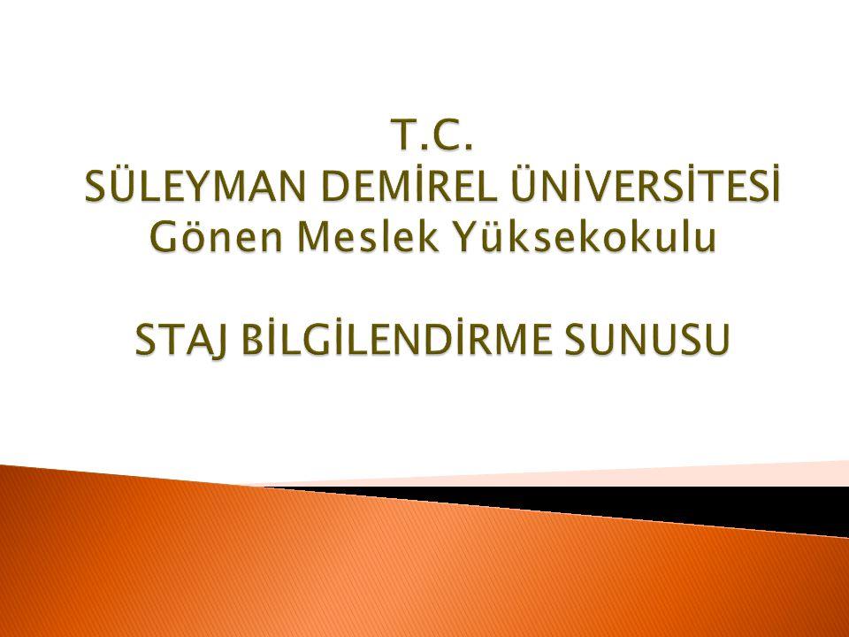 T.C. SÜLEYMAN DEMİREL ÜNİVERSİTESİ Gönen Meslek Yüksekokulu STAJ BİLGİLENDİRME SUNUSU