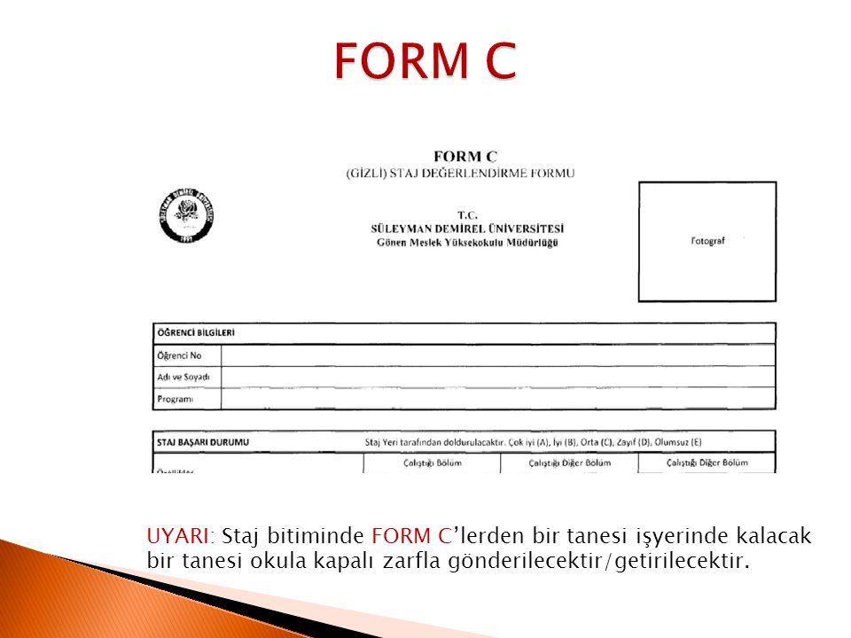 FORM C UYARI: Staj bitiminde FORM C'lerden bir tanesi işyerinde kalacak bir tanesi okula kapalı zarfla gönderilecektir/getirilecektir.