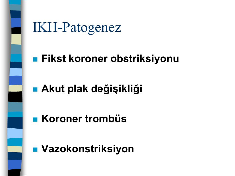 IKH-Patogenez Fikst koroner obstriksiyonu Akut plak değişikliği