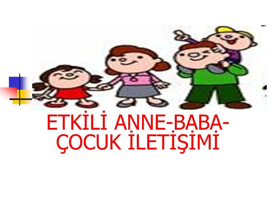 ETKİLİ ANNE-BABA-ÇOCUK İLETİŞİMİ