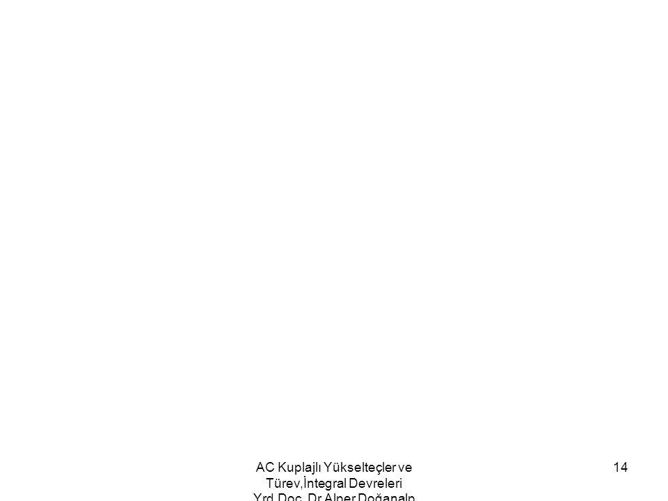AC Kuplajlı Yükselteçler ve Türev,İntegral Devreleri Yrd. Doç. Dr