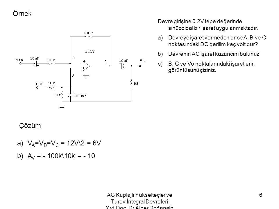 Örnek Çözüm VA=VB=VC = 12V\2 = 6V AV = - 100k\10k = - 10
