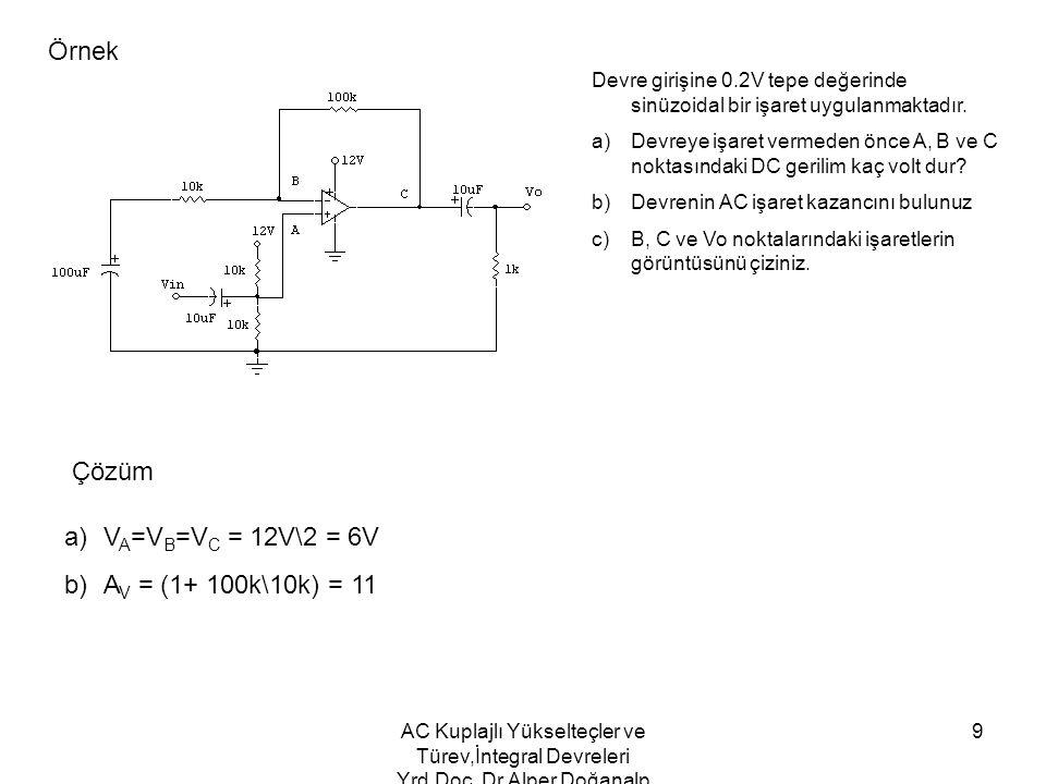 Örnek Çözüm VA=VB=VC = 12V\2 = 6V AV = (1+ 100k\10k) = 11