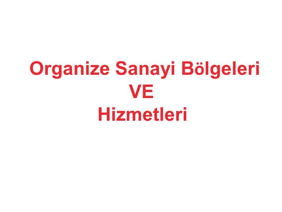 Organize Sanayi Bölgeleri VE Hizmetleri